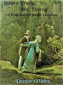 Yours Truly, Mr. Darcy: A Pride and Prejudice Variation