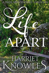 A Life Apart: A Darcy and Elizabeth Pride and Prejudice Variation