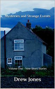 Mysteries and Strange Events:  Volume One - Nine Short Stories