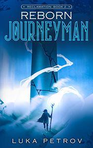 Reborn: Journeyman: A LitRPG Adventure