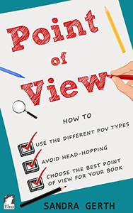Point of View: How to use the different POV types, avoid head-hopping, and choose the best point of view for your book