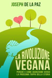 La rivoluzione vegana: perché e come avanziamo verso la prossima tappa della storia