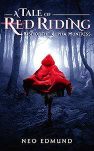 A Tale of Red Riding: Rise of the Alpha Huntress