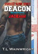 DEACON -  SOLDIER. FIGHTER. JACKASS!