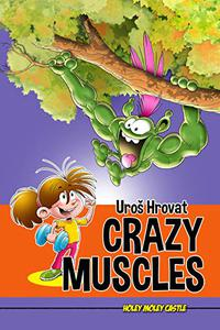 Crazy Muscles: How to Fight the School Bully with Mind and Muscle