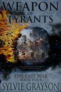 The Last War: Book Four, Weapon of Tyrants: Can a criminal enforcer be trusted to protect a woman on the run?