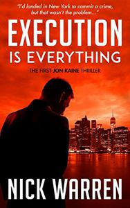 Execution Is Everything: The First Jon Kaine Thriller