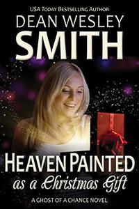 Heaven Painted as a Christmas Gift: A Ghost of a Chance Novel