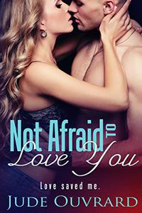 Not Afraid to Love You