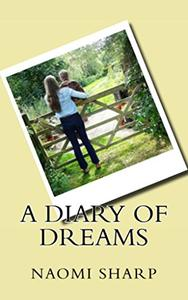 A Diary of Dreams: Finding love and happiness by living your dreams