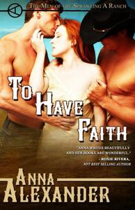 To Have Faith (Men of the Sprawling A Ranch)