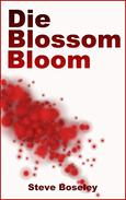 Die, Blossom, Bloom