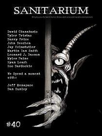 Sanitarium Magazine Issue #40: Bringing you the Best Short Horror Fiction, Dark Verse and Macabre Entertainment