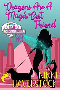 Dragons are a Mage's Best Friend: Casino Witch Mysteries 5