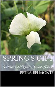 Spring's Gift: A Pride and Prejudice Sensual Intimate