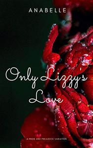 Only Lizzy's Love: A pride and prejudice variation
