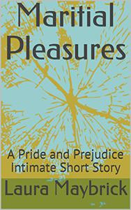 Maritial Pleasures: A Pride and Prejudice Intimate Short Story