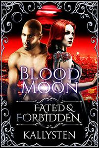 Blood Moon: Fated & Forbidden: The Conclusion