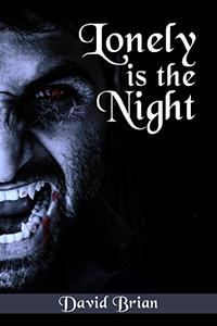 Lonely is the Night: A Novella