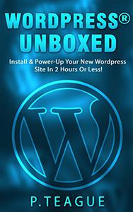 Wordpress Unboxed: The Complete Wordpress Guide For Beginners