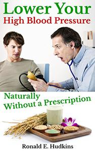 Lower Your High Blood Pressure Naturally,: Without a Prescription