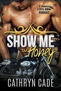 SHOW ME THE HONEY: Sweet & Dirty BBW Romance #1