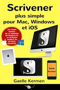 Scrivener plus simple pour Mac, Windows et iOS: coffret de trois guides pratiques francophones (Collection Pratique Guide Kermen t. 6)
