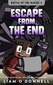 Escape from the End: An Unofficial Minecraft Adventure for children ages 8 - 14