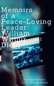 Memoirs Of a Peace-Loving Leader: William W. Diehl