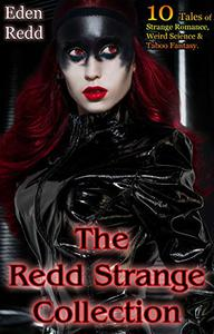 The Redd Strange Collection: 10 Tales of Strange Romance, Weird Science and Taboo Fantasy.