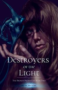 Destroyers of the Light: Broken Prophecies Book 2