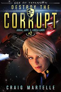 Destroy The Corrupt: A Space Opera Adventure Legal Thriller