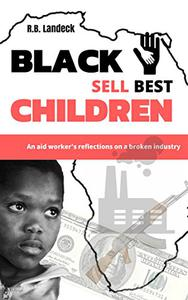 Black Children Sell Best: An aid worker's reflections on a broken industry