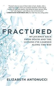 FRACTURED: My Journey Back from Death and the Lessons I've Learned Along the Way