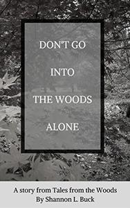 Don't Go Into The Woods Alone