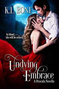 Undying Embrace: A Dracula Novella