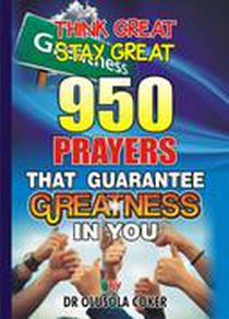 Think Great  Stay Great 950 Prayers that Guarantee Greatness in You