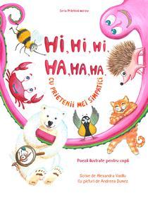 Hi, hi, hi, ha, ha, ha cu prietenii mei simpatici. Poezii ilustrate pentru copii