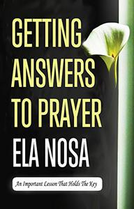 Getting Answers To Prayer (Updated 2017): An Important Lesson That Holds The Key