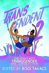 Transcendent 2: The Year's Best Transgender Speculative Fiction