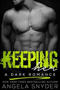 Keeping Her: A Dark Romance