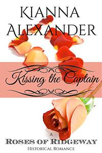 Kissing the Captain: A Roses of Ridgeway Historical Romance