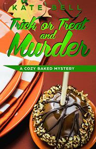 Trick or Treat and Murder: A Cozy Baked Murder Series, book 2