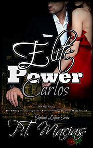 Elite Power: Carlos: (Dark Mafia Romance) The Elite power is supreme, but love brings them to their knees!