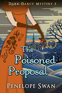 The Poisoned Proposal ~ A Pride and Prejudice Variation: (A romantic Regency mystery for Jane Austen fans)