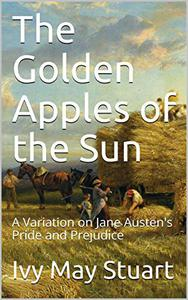 The Golden Apples of the Sun: A Variation on Jane Austen's Pride and Prejudice