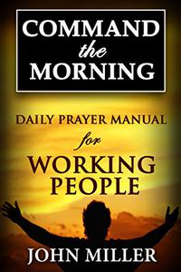 Command the Morning: Daily Prayer Manual for Working People