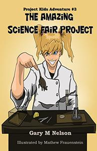 The Amazing Science Fair Project: Project Kids Adventures #3