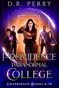 Providence Paranormal College (Books 6-10): Roundtable Redcap, Better Off Undead, Ghost of a Chance, Nine Lives, Fae or Fae Knot