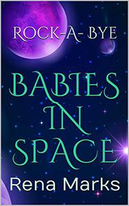 Rock-A-Bye Babies In Space: Rena Marks